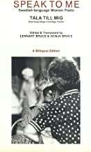Speak to Me: Swedish Language Women Poets / Tala Till Mig: Svensksprakiga Kvinnliga Poeter (Bilingual Edition - in both Swedish AND English) (English and Swedish Edition)