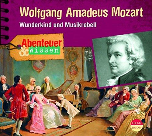 Abenteuer & Wissen - Wolfgang Amadeus Mozart - Wunderkind und Musikrebell