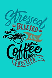 Stressed Blessed And Coffee Obsessed: Composition Notebook Journal With Funny Coffee Quotes And Lined Paper For Coffee Lovers And Baristas,(6
