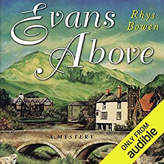 Evans Above                   Written by:                                                                                                                                 Rhys Bowen                               Narrated by:                                                                                                                                 Roger Clark                      Length: 6 hrs and 30 mins     23 ratings     Overall 4.3