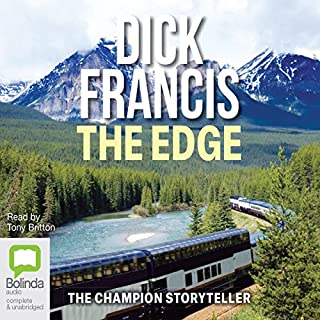 The Edge                   By:                                                                                                                                 Dick Francis                               Narrated by:                                                                                                                                 Tony Britton                      Length: 11 hrs and 21 mins     235 ratings     Overall 4.5