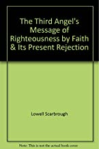 The Third Angel's Message of Righteousness by Faith & Its Present Rejection