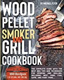 Wood Pellet Smoker and Grill Cookbook: The complete guide with the best bbq tips and techniques for smoking and grilling. Including, beef, pork, fish, game, and many more