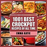 1001 Best Crock Pot Recipes of All Time: A Crock Pot Cookbook with Over 1001 Crockpot Recipes Book For Beginners Slow Cooking Breakfast, Easy Instant Pot Lunch and Pressure Cooker Dinner Meals