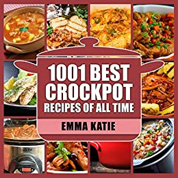 1001 Best Crock Pot Recipes of All Time: A Crock Pot Cookbook with Over 1001 Crockpot Recipes Book For Beginners Slow Cooking Breakfast, Easy Instant Pot Lunch and Pressure Cooker Dinner Meals by [Emma Katie]