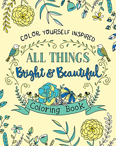 All Things Bright and Beautiful Coloring Book (Color Yourself Inspired)