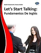 Let's Start Talking:  Fundamentos De Inglés (Spanish Edition)