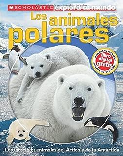 Scholastic Explora tu Mundo: Los animales polares: (Spanish language edition of Scholastic Discover More: Polar Animals) (Spanish Edition)