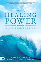 Unleashing Healing Power Through Spirit-Born Emotions: Experiencing God Through Kingdom Emotions