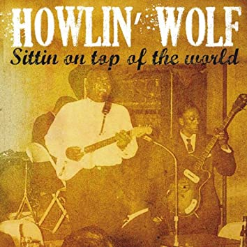 Howlin' Wolf Sittin' On Top of the World