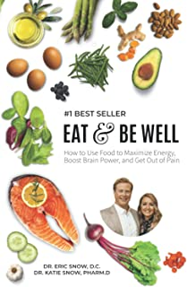 Eat & Be Well: How To Use Food To Maximize Energy, Boost Brain Power, And Get Out Of Pain