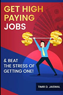 Getting High Paying Jobs: & Beat The Stress of Getting One.