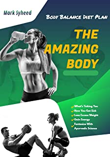 The Amazing Body: What's Ticking You & How You Get Sick, Lose Excess Weight, Gain Energy And Fantasize With Ayurvedic Scie...