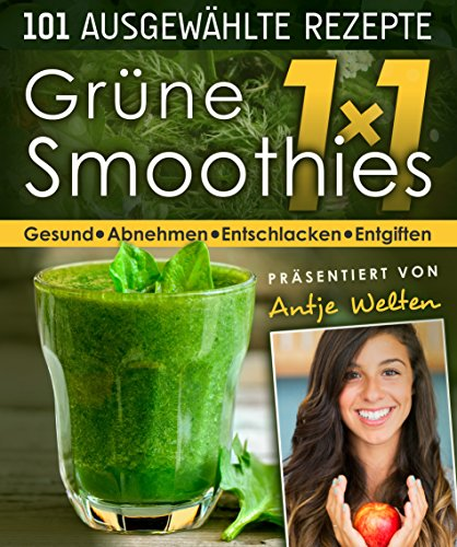Das Grüne Smoothies 1x1: 101 Rezepte zum Abnehmen, Entgiften & Entschlacken (Gesunde Rohkost, Detox & Smoothies Rezepte 1) (German Edition)