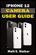 iPhone 12 CAMERAS GUIDE: A Complete Step By Step Tutorial Manual On How To Unlock The iPhone 12, Pro, Pro Max Professional...
