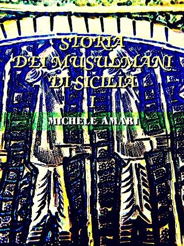 Storia dei musulmani di Sicilia, vol. I: (of 3) (Storia dei musulmani di Sicilia Series 1) (Italian Edition)