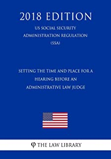 Setting the Time and Place for a Hearing Before an Administrative Law Judge (Us Social Security Administration Regulation)...