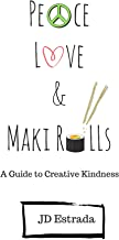 Peace, Love, and Maki Rolls: A Guide to Creative Kindness