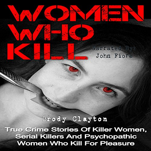 Women Who Kill     True Crime Stories of Killer Women, Serial Killers, and Psychopathic Women Who Kill for Pleasure              By:                                                                                                                                 Brody Clayton                               Narrated by:                                                                                                                                 John Fiore                      Length: 40 mins     Not rated yet     Overall 0.0
