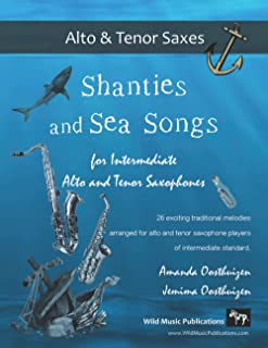 Shanties and Sea Songs for Intermediate Alto and Tenor Saxophones: 26 traditional melodies arranged as exciting duets.