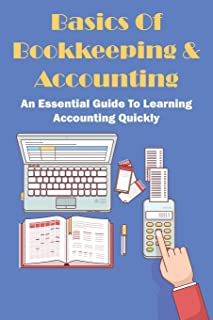 Basics Of Bookkeeping & Accounting: An Essential Guide To Learning Accounting Quickly: Fundamental Accounting Conventions