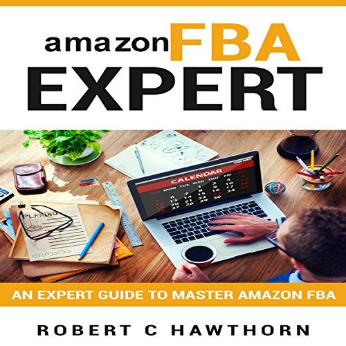 Amazon FBA Expert: An Expert Guide to Master Amazon FBA  audiobook cover art