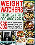 Weight Watchers Freestyle Air Fryer Cookbook 2021: 365 Days of Yummy, Fresh & Healthy WW Smart Points Recipes for Your Air Fryer to Live Happier and Feel Better (English Edition)