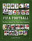 fifa football: the story behind the video game sensation (english edition)