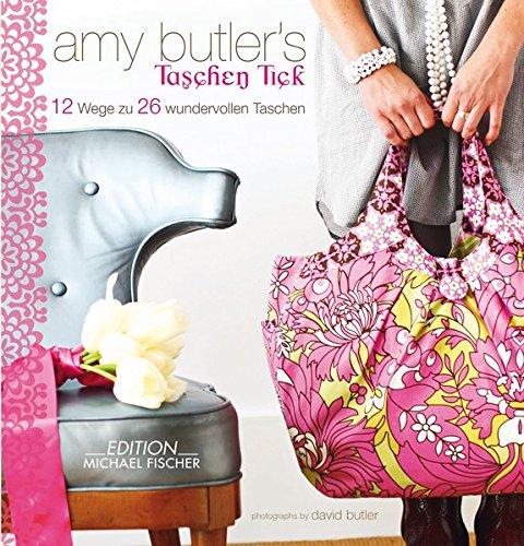 Amy Butlers Taschen-Tick: 12 Wege zu 26 wundervollen Taschen