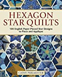 Hexagon Star Quilts: 113 English Paper Pieced Star Patterns to Piece and Appliqué (Landauer) Full-Size Patterns and 7 Step-by-Step Projects for Hand ... Star Patterns to Piece and Applique