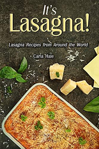 It's Lasagna!: Lasagna Recipes from Around the World (English Edition)
