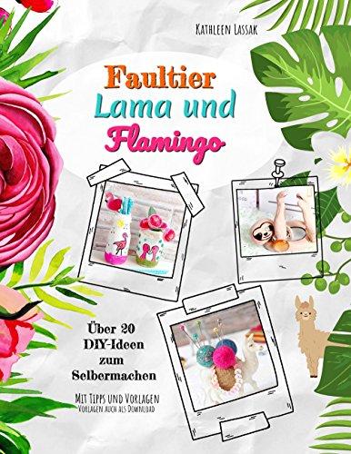 Faultier, Lama und Flamingo: Über 20 DIY-Ideen zum Selbermachen