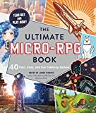 The Ultimate Micro-RPG Book: 40 Fast, Easy, and Fun Tabletop Games...