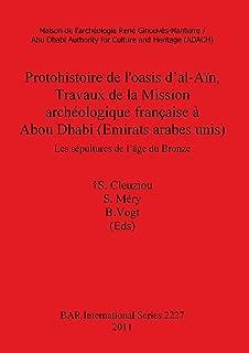 Protohistoire de l'oasis d'al-Ain Travaux de la Mission archeologique francaise a Abou Dhabi (Emirats arabes unis): Les sepultures de l'age du Bronze