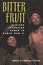 Bitter Fruit: African American Women in World War II