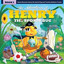 The Adventures of Henry the Sports Bug: Book 1: Henry becomes Henry the Sports Bug and teaches Melissa tennis