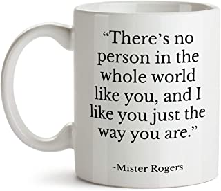 Mr Rogers Quote Coffee Mug From Mom Teacher for Best Friend There's No Person in the Whole World Like You (11oz)