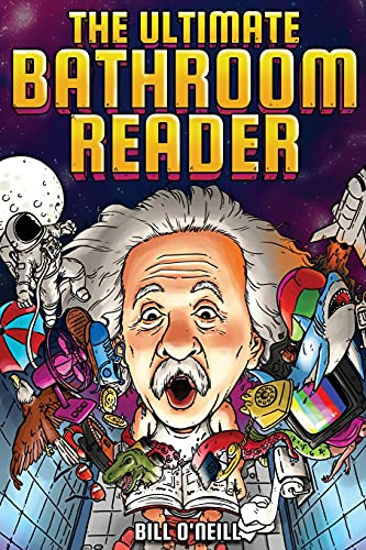 The Ultimate Bathroom Reader: Interesting Stories, Fun Facts and Just Crazy Weird Stuff to Keep You Entertained on the Crapper! (Perfect Gag Gift)