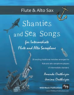 Shanties and Sea Songs for Intermediate Flute and Alto Saxophone: 26 traditional melodies arranged as exciting duets
