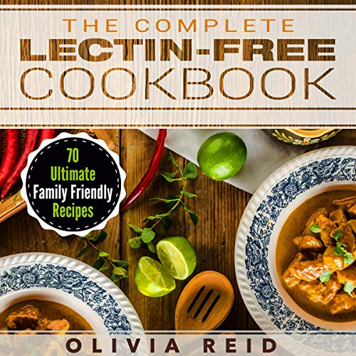 The Complete Lectin Free Cookbook: 70 Ultimate Family Friendly Recipes audiobook cover art