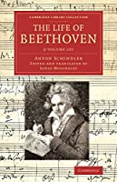 The Life of Beethoven 2 Volume set: Including his Correspondence with his Friends, Numerous Characteristic Traits, and Remarks on his Musical Works (Cambridge Library Collection - Music)