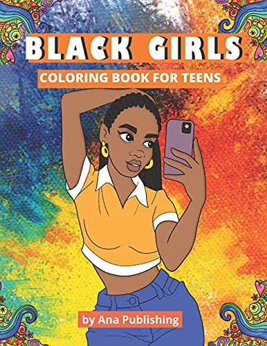 Compare Textbook Prices for Black Girls Coloring Book for Teens: An African American Coloring Book with Afrocentric Anti-Stress Designs for Teenage Black and Brown Skin Girls and Young Adult Women  ISBN 9798743720859 by Publishing, Ana