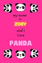 my name is Zoey and I LOVE PANDA: Personalized Name Journal notebook Perfect for School for Writing for girls Age 4, 5, 6,...