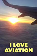 I Love Aviation: 120page, 6x9 Lined Notebook for Aviation Enthusiasts, Pilots, Student Pilots, Air Stewardesses, etc