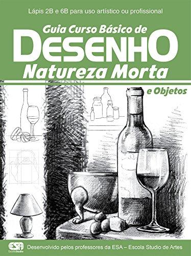 Guia Curso Básico de Desenho: Natureza Morta e Objetos Ed.01 (Portuguese Edition)