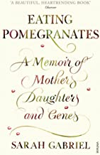 Eating Pomegranates: A Memoir of Mothers, Daughters and Genes