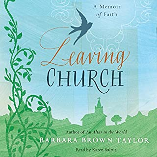 Leaving Church     A Memoir of Faith              By:                                                                                                                                 Barbara Brown Taylor                               Narrated by:                                                                                                                                 Karen Saltus                      Length: 6 hrs and 57 mins     126 ratings     Overall 4.4