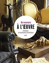A l'oeuvre : Ateliers et maisons d'artistes: 5 (Ré-inventaire)