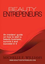 Beauty Entrepreneurs: An insiders' guide on how to start a beauty business, survive it and succeed in it