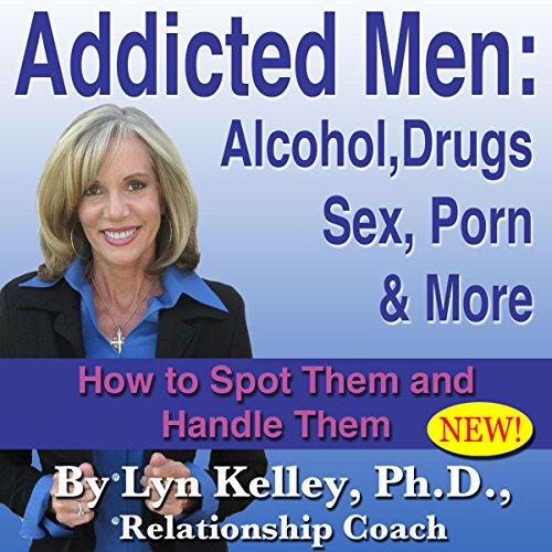 Addicted Men: Alcohol, Drugs, Sex, Porn and More cover art